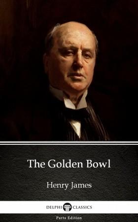 Delphi Classics Henry James, - The Golden Bowl by Henry James (Illustrated) [eKönyv: epub, mobi]