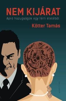 Kötter Tamás - Nem kijárat - Apró hazugságok egy férfi életéből