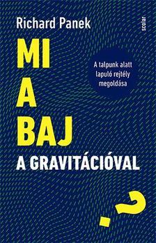 Richar Panek - Mi a baj a gravitációval? - A talpunk alatt lapuló rejtély megoldása