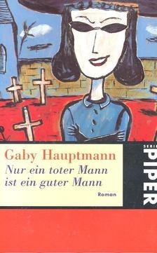 Gaby Hauptmann - Nur ein toter Mann ist ein guter Mann [antikvár]