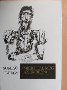 """Somlyó György - """"Miért hal meg az ember?"""" [antikvár]"""