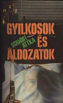 Schmidt Attila - Gyilkosok és áldozatok [antikvár]