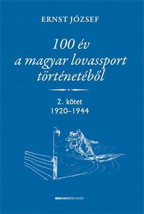 Ernst József - 100 év a magyar lovassport történetéből II.kötet 1920-1944