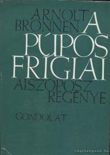 Bronnen, Arnolt - A púpos frígiai [antikvár]