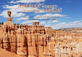 L. KELEMEN GÁBOR - Amerika Legendás Nemzeti Parkjai - Hegyek, kanyonok, vízesések, fjordok, tavak, folyók, gejzírek, gleccserek