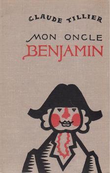 Claude Tillier - Mon oncle Benjamin [antikvár]