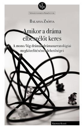 Balassa Zsófia - Amikor a dráma elbeszélőt keres. A mono/lóg drámák drámanarratológiai megközelítésének lehetőségei