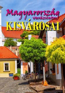 Bernáth István - Magyarország varázslatos kisvárosai