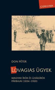 Don Péter - Lovagias ügyek - Magyar írók és újságírók párbajai (1834-1920)