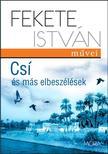 Fekete István - Csí és más elbeszélések