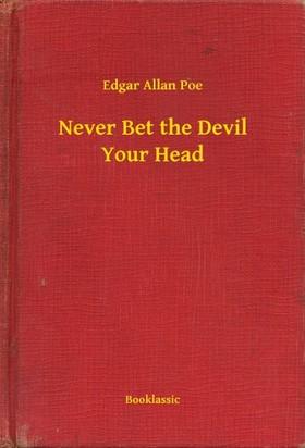 Edgar Allan Poe - Never Bet the Devil Your Head [eKönyv: epub, mobi]