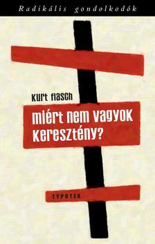 Kurt Flasch - Miért nem vagyok keresztény? Beszámoló és érvelés