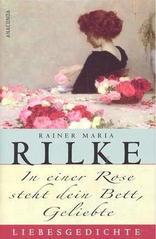 Rainer Maria Rilke - In einer Rose steht dein Bett, Geliebte [antikvár]