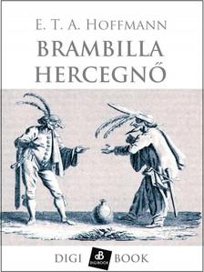 E.T.A. Hoffmann - Brambilla hercegnő [eKönyv: epub, mobi]