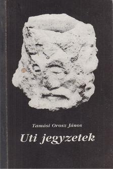 Tamási Orosz János - Uti jegyzetek (dedikált) [antikvár]