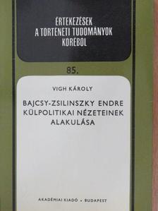 Vigh Károly - Bajcsy-Zsilinszky Endre külpolitikai nézeteinek alakulása [antikvár]