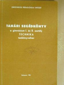 Földi Tivadar - Tanári segédkönyv a gimnázium I. és II. osztály Technika tankönyveihez [antikvár]