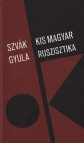 Szvák Gyula - Kis magyar ruszisztika