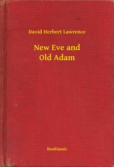 DAVID HERBERT LAWRENCE - New Eve and Old Adam [eKönyv: epub, mobi]