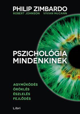 Zimbardo, Philip G. - Johnson, Robert L. - McCann, Vivian - Pszichológia mindenkinek 1. - Agyműködés - Öröklés - Észlelés - Fejlődés