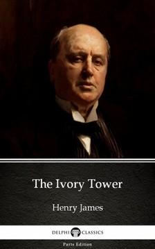Delphi Classics Henry James, - The Ivory Tower by Henry James (Illustrated) [eKönyv: epub, mobi]