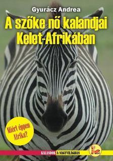 Gyurácz Andrea - A szőke nő kalandjai Kelet-Afrikában [antikvár]