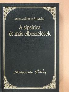 Mikszáth Kálmán - A sipsirica és más elbeszélések [antikvár]