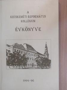Albonczy Margit - A Kecskeméti Református Kollégium Évkönyve 1994-96 [antikvár]