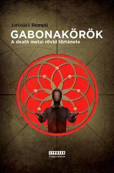 Jaroslav Rumpli - Gabonakörök - A death metal rövid története
