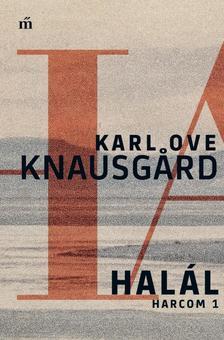 Karl Ove Knausgård - Halál - Harcom 1.