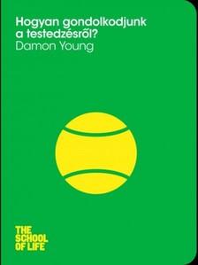 Young, Damon - Hogyan gondolkodjunk a testedzésről? [eKönyv: epub, mobi]
