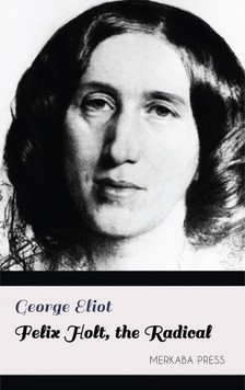 George Eliot - Felix Holt, the Radical [eKönyv: epub, mobi]