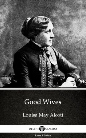 Louisa May Alcott - Good Wives by Louisa May Alcott (Illustrated)