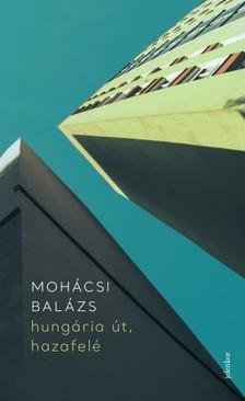 Mohácsi Balázs - hungária út, hazafelé - lassúváros-kiáltvány [eKönyv: epub, mobi]