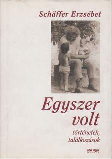 Schäffer Erzsébet - Egyszer volt [antikvár]