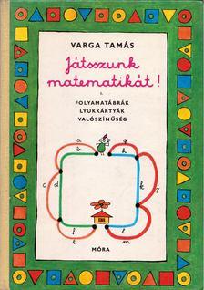 Varga Tamás - Játsszunk matematikát! I. [antikvár]