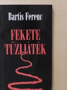 Bartis Ferenc - Fekete tűzijáték (dedikált példány) [antikvár]