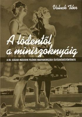 Valuch Tibor - A LÓDENTŐL A MINISZOKNYÁIG