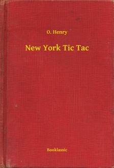 O. HENRY - New York Tic Tac [eKönyv: epub, mobi]