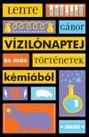 Lente Gábor - Vízilónaptej és más történetek kémiából [eKönyv: epub, mobi]
