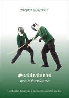 Gergely Hidasi - Szablyavívás - sport és harcművészet - Gyakorlati tananyag a kezdőtől a mester szintig [eKönyv: epub, mobi]