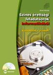 Benke Gabriella - SZÍNES ÉRETTSÉGI FELADATSOROK INFORMATIKÁBÓL (KÖZÉPSZINT - ÍRÁSBELI) CD-MEL