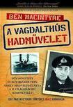 Ben Macintyre - A Vagdalhús hadmûvelet - Egy fantasztikus történet igaz krónikája