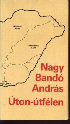 NAGY BANDÓ ANDRÁS - Úton-útfélen [antikvár]