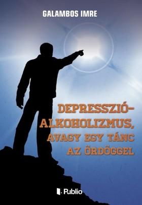 Galambos Imre - Depresszió-Alkoholizmus, avagy egy tánc az ördöggel [eKönyv: epub, mobi]