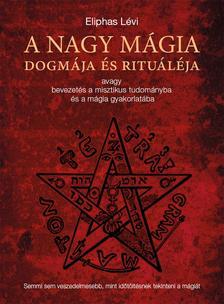 Eliphas Lévi - A nagy mágia dogmája és rituáléja