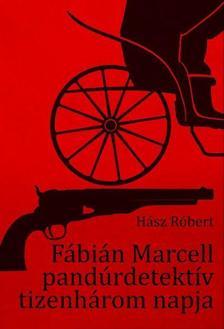 Hász Róbert - Fábián Marcell pandúrdetektív tizenhárom napja - 2. javított kiadás