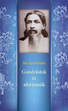 Sri Aurobindo - Gondolatok és Aforizmák