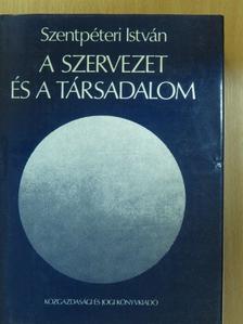 Szentpéteri István - A szervezet és a társadalom [antikvár]
