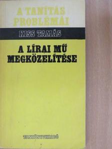 Kiss Tamás - A lírai mű megközelítése [antikvár]